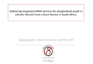 Delivering integrated SRHR services for marginalised youth in schools: Results from a Rural district in South Africa
