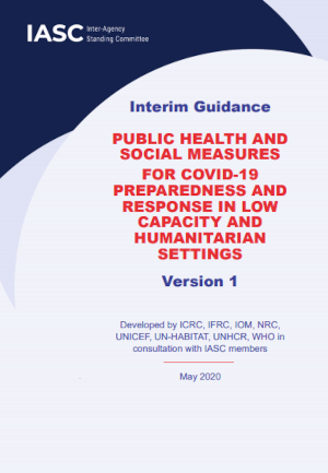 Interim Guidance: PUBLIC HEALTH AND SOCIAL MEASURES FOR COVID-19 PREPAREDNESS AND RESPONSE IN LOW CAPACITY AND HUMANITARIAN SETTINGS