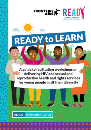 READY to LEARN: a guide to facilitating workshops on delivering HIV and sexual and reproductive health and rights services for young people.